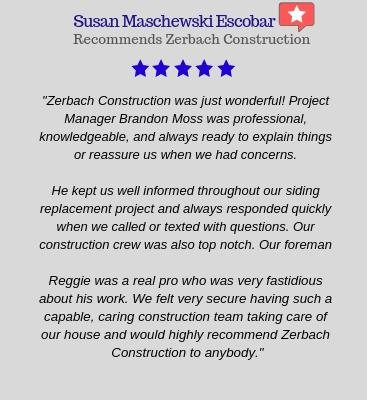 Susan recommends Zerbach Construction for the residential project completed in her home.