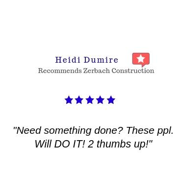 Heidi Dumire Recommends Zerbach Construction